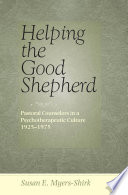 Helping the Good Shepherd pastoral counselors in a psychotherapeutic culture, 1925-1975