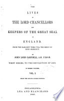 Lives of the Lord Chancellors and Keepers of the Great Seal of England  from the Earliest Times Till the Reign of King George IV
