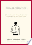 """The Art of Cheating: A Nasty Little Book for Tricky Little Schemers and Their Hapless Victims"" by Jessica Dorfman Jones"