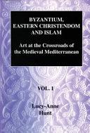 Byzantium  Eastern Christendom and Islam