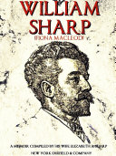 William Sharp (Fiona Macleod): A Memoir Compiled by his wife ...