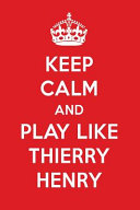 Keep Calm and Play Like Thierry Henry