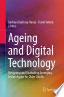 """Ageing and Digital Technology: Designing and Evaluating Emerging Technologies for Older Adults"" by Barbara Barbosa Neves, Frank Vetere"