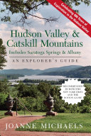Explorer s Guide Hudson Valley   Catskill Mountains  Includes Saratoga Springs   Albany  Seventh Edition   Explorer s Complete