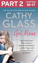 Girl Alone  Part 2 of 3  Joss came home from school to discover her father   s suicide  Angry and hurting  she   s out of control  Book PDF