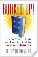 Booked Up How To Write Publish And Promote A Book To Grow Your Business