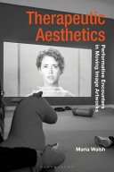 Therapeutic aesthetics : performative encounters in moving image artworks / Maria Walsh