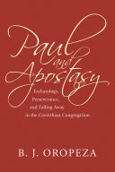 Paul and Apostasy: Eschatology, Perseverance, and Falling Away in ...