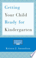 Getting Your Child Ready for Kindergarten by Kristen J. Amundson, president/CEO, National Association of State Boards of Education PDF