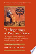 """""""The Beginnings of Western Science: The European Scientific Tradition in Philosophical, Religious, and Institutional Context, Prehistory to A.D. 1450, Second Edition"""" by David C. Lindberg"""
