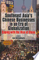 Southeast Asia s Chinese Businesses in an Era of Globalization