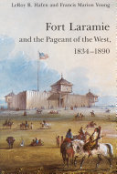 Fort Laramie and the Pageant of the West  1834 1890