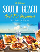 THE ULTIMATE SOUTH BEACH DIET FOR BEGINNERS