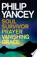 Philip Yancey  Soul Survivor  Prayer  Vanishing Grace Book