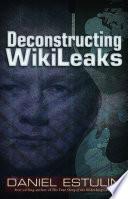 Deconstructing Wikileaks