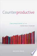 """""""Counterproductive: Time Management in the Knowledge Economy"""" by Melissa Gregg"""