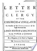 A Letter to the Clergy of the Church of England on occasion of the Commitment of the     Lord Bishop of Rochester to the Tower of London  By a Clergyman of the Church of England