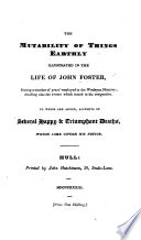 The Mutability Of Things Earthly Illustrated In The Life Of John Foster During A Number Of Years Employed In The Wesleyan Ministry To Which Are Added Accounts Of Several Happy Triumphant Deaths Which Came Under His Notice