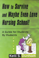 How to Survive and Maybe Even Love Nursing School!