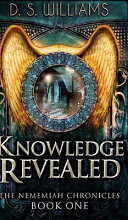 Knowledge Revealed  The Nememiah Chronicles Book 1  Book