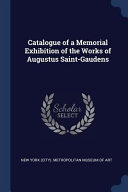 Catalogue Of A Memorial Exhibition Of The Works Of Augustus Saint Gaudens