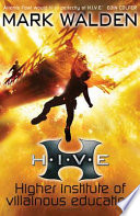 """H.I.V.E. (Higher Institute of Villainous Education)"" by Mark Walden"