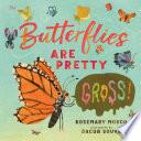 Butterflies Are Pretty     Gross
