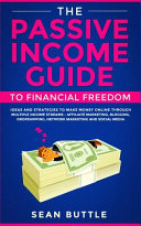 The Passive Income Guide To Financial Freedom