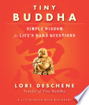"""""""Tiny Buddha: Simple Wisdom for Life's Hard Questions"""" by Lori Deschene"""