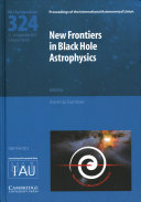 New Frontiers in Black Hole Astrophysics  IAU S324