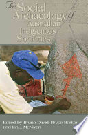 Cover of The Social Archaeology of Australian Indigenous Societies