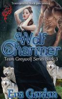 Pdf Wolf Charmer, Team Greywolf Series, Book 3 Telecharger