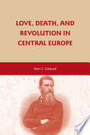 Love  Death  and Revolution in Central Europe Book