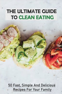 The Ultimate Guide To Clean Eating