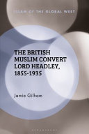 The British Muslim convert Lord Headley, 1855-1935 / Jamie Gilham