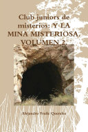 Club juniors de misterios: Y LA MINA MISTERIOSA. VOLUMEN 2.