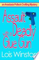 Assault With a Deadly Glue Gun Book