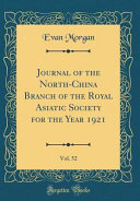 Journal Of The North China Branch Of The Royal Asiatic Society For The Year 1921 Vol 52 Classic Reprint