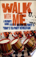 Walk with Me  A Patriot s Guide from the Boston Tea Party to Today s TEA Party Revolution Book PDF
