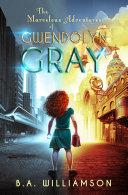 The Marvelous Adventures of Gwendolyn Gray [Pdf/ePub] eBook