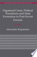 Organized Crime  Political Transitions and State Formation in Post Soviet Eurasia