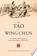 """""""The Tao of Wing Chun: The History and Principles of China's Most Explosive Martial Art"""" by John Little, Danny Xuan"""