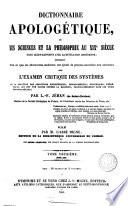 Dictionnaire apologétique, ou, Les sciences et la philosophie au XIXth siècle dans leurs rapports avec la révélation chrétienne