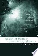 Origin Of Matter Evolution Of Galaxies 2000