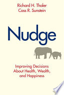 """""""Nudge: Improving Decisions about Health, Wealth, and Happiness"""" by Richard H. Thaler, Cass R. Sunstein"""