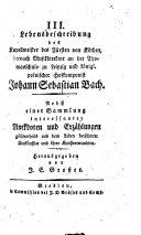 III. Lebensbeschreibung des Kapellmeister ... Johann Sebastian Bach. Nebst einer Sammlung interessanter Anekdoten ... aus dem Leben berühmter Tonkünstler, etc. [With a portrait.]