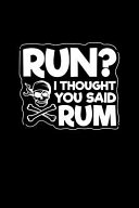 Run  I Thought You Said Rum  Blank Lined Journal to Write in   Ruled Writing Notebook