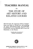 Teachers Manual for the Study of Art History and Related Courses  Derived from the American Library Compendium and Index of World Art and Including All Media architecture  Sculpture  Painting and the Minor Arts from the Paleolithic to the Present