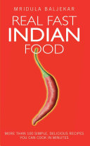 Real Fast Indian Food   More Than 100 Simple  Delicious Recipes You Can Cook in Minutes