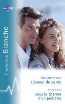 Pdf L'amour de sa vie - Sous le charme d'un pédiatre (Harlequin Blanche) Telecharger